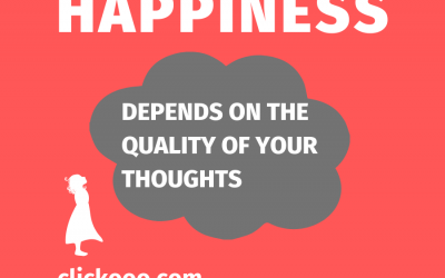 HAPPINESS DEPENDS ON THE QUALITY OF YOUR THOUGHTS ?